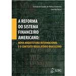 Livro - Reforma do Sistema Financeiro Americano, a - Nova Arquitetura Internacional e o Contexto Regulatório Brasileiro