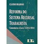 Livro - Reforma do Sistema Recursal Trabalhista: Comentários à Lei Nº 13.015/2014