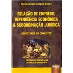 Livro - Relação de Emprego, Dependência Econômica e Subordinação Jurídica: Revisitando os Conceitos