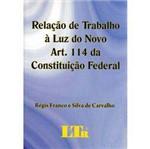 Livro - Relação de Trabalho à Luz do Novo Art. 114 da Constituição Federal