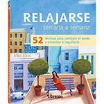 Livro - Relajarse Semana a Semana: 52 Técnicas para Combatir El Estrés Y Encontrar El Equilibrio