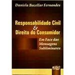 Livro - Responsabilidade Civil e Direito do Consumidor: em Face das Mensagens Subliminares