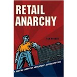 Livro - Retail Anarchy - a Radical Shopper´s Adventures In Consumption