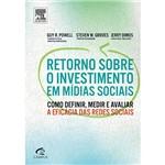 Livro - Retorno Sobre o Investimento em Mídias Sociais - Como Definir, Medir e Avaliar a Eficácia das Redes Sociais