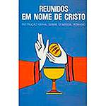 Livro - Reunidos em Nome de Cristo: Instrução Geral Sobre o Missal Romano