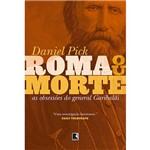 Livro - Roma ou Morte: as Obsessões do General Garibaldi