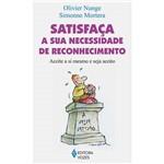 Livro - Satisfaça a Sua Necessidade de Reconhecimento - Aceite a Si Mesmo e Seja Aceito