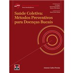 Livro - Saúde Coletiva: Métodos Preventivos para Doenças Bucais - Série Abeno Odontologia Essencial - Temas Interdisciplinares