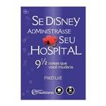 Livro - se Disney Administrasse Seu Hospital