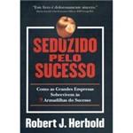 Livro - Seduzido Pelo Sucesso - Como as Grandes Empresas Sobrevivem às Armadilhas do Sucesso
