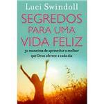 Livro - Segredos para uma Vida Feliz: 50 Manieras de Aproveitar o Melhor que Deus Oferece a Cada Dia