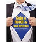 Livro - Seja o Herói de Sua História: Como Reescrever Sua História e Mudar Sua Vida