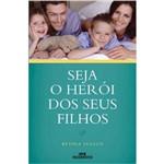 Livro - Seja o Herói dos Seus Filhos