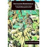 Livro - Selvagens Bebedeiras - Alcool, Embriaguez e Contatos Culturais no Brasil Colonial (Séculos XVI-XVII)