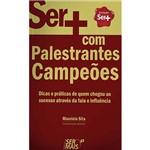 Livro - Ser + com Palestrantes Campeões: Dicas e Práticas de Quem Chegou ao Sucesso Através da Fala e da Influência