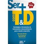 Livro - Ser + com T&D: Estratégias e Ferramentas de Treinamento e Desenvolvimento para o Mundo Corporativo