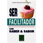 Livro - Ser Facilitador com Saber & Sabor - Práticas de Treinamento & Desenvolvimento para o Mundo Corporativo
