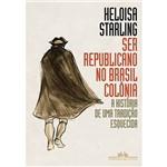 Livro - Ser Republicano no Brasil Colônia