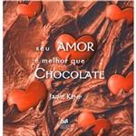 Livro - Seu Amor e Melhor que Chocolate, o