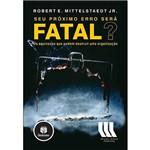 Livro - Seu Próximo Erro Será Fatal?