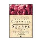 Livro - Sharpe em Trafalgar - Série as Aventuras de Sharpe - Vol. 4