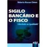 Livro - Sigilo Bancário e o Fisco - Liberdade ou Igualdade