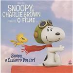 Livro - Snoopy e Charlie Brown - Peanuts, o Filme - Snoopy, o Cachorro Voador