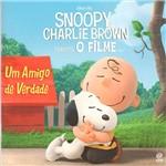 Livro - Snoopy e Charlie Brown - Peanuts, o Filme - um Amigo de Verdade