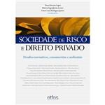 Livro - Sociedade de Risco e Direito Privado: Desafios Normativos, Consumeristas e Ambientais