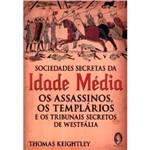 Livro - Sociedades Secretas da Idade Média - os Assassinos, os Templarios e os Tribunais da Westfália