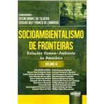 Livro - Socioambientalismo de Fronteiras: Relações Homem - Ambiente na Amazônia - Vol. 3