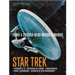 Livro - Star Trek: Como a Cultura Nerd Mudou o Mundo Coleção Mundo Nerd