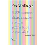 Livro - Sua Meditação: 3.299 Mantras, Dicas, Citações e Koans para a Paz e a Serenidade