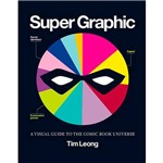 Livro - Super Graphic: a Visual Guide To The Comic Book Universe