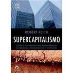 Livro - Supercapitalismo: Como o Capitalismo Tem Transformado os Negócios, a Democracia e o Cotidiano