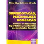 Livro - Superdotação, Psicanálise e Nomeação: Crianças e Adolescentes Superdotados, Suas Famílias e as Instituições de Apoio