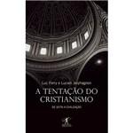 Livro - Tentação do Cristianismo, a - da Seita a Civilização