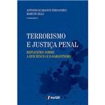 Livro - Terrorismo e Justica Penal: Reflexões Sobre a Eficiência e o Garantismo