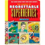 Livro - The League Of Regrettable Superheroes: Half-baked Heroes From Comic Book History!