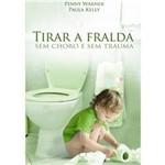 Livro - Tirando a Fralda Sem Choro e Sem Trauma
