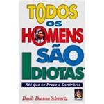 Livro - Todos os Homens São Idiotas - Até que se Prove o Contrário