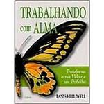 Livro - Trabalhando com Alma: Transforme a Sua Vida e o Seu Trabalho