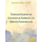 Livro - Trabalho Escravo no Contrato de Emprego e os Direitos Fundamentais