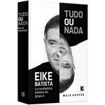 Livro - Tudo ou Nada: Eike Batista e a Verdadeira História do Grupo X