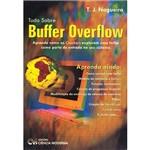 Livro - Tudo Sobre Buffer Overflow: Aprenda Como os Crackers Exploram uma Falha Como Porta de Entrada no Seu Sistema.