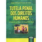 Livro - Tutela Penal dos Direitos Humanos : a Proteção da Vida e da Integridade Física