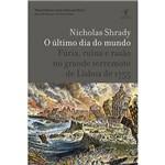 Livro - Último Dia do Mundo, o - Fúria, Ruína, e Razão no Grande Terremoto de Lisboa de 1755