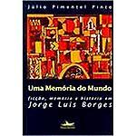Livro - uma Memória do Mundo: Ficção, Memória e História em Jorge Luis Borges