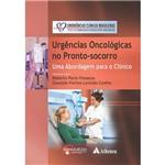 Livro - Urgências Oncológicas no Pronto-Socorro: uma Abordagem para o Clínico - Coleção Emergências Clínicas Brasileiras