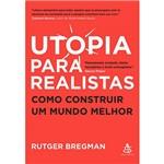 Livro - Utopia para Realistas - Como Construir um Mundo Melhor